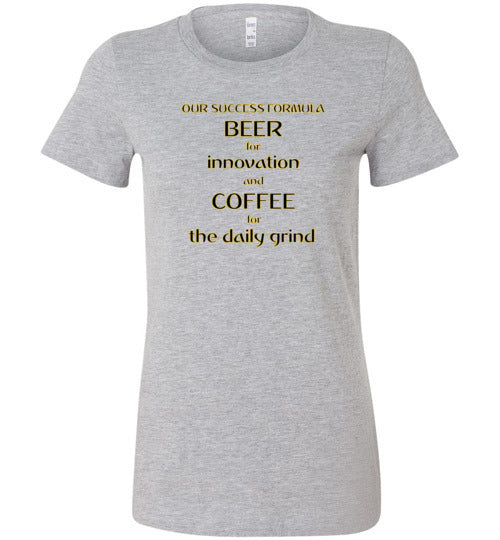Our Success Formula Beer and Coffee - Bella Ladies Favorite Tee T-Shirt