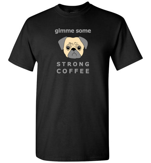 Gimme Some Strong Coffee -  Gildan Short Sleeve T-Shirt