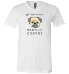 Gimme Some Strong Coffee - V-Neck T-Shirt