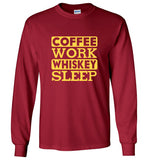 Coffee Work Whiskey Sleep - Gildan Long Sleeve Shirt