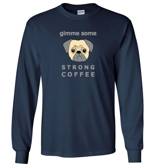 Gimme Some Strong Coffee - Gildan Long Sleeve Shirt