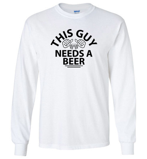 This Guy Needs a Beer - Gildan Long Sleeve Shirt