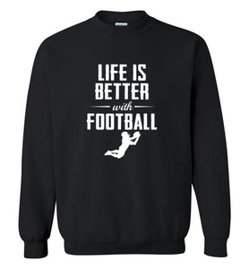 Life is Better with Football - Gildan Crewneck Sweatshirt
