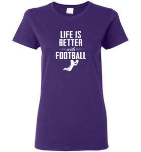 Life is Better with Football - Gildan Ladies Short-Sleeve T-Shirt
