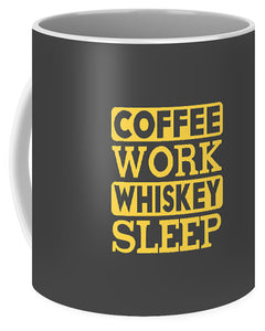 Coffee Work Whiskey Sleep - Mug