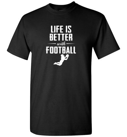 Life is Better with Football - Gildan Short Sleeve T-Shirt