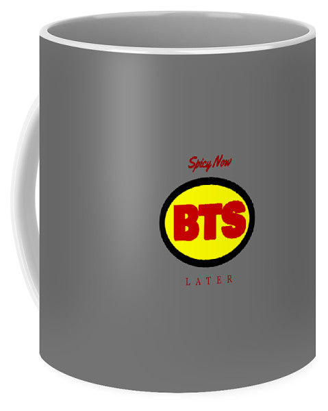 Spicy Now Bts Later - Mug