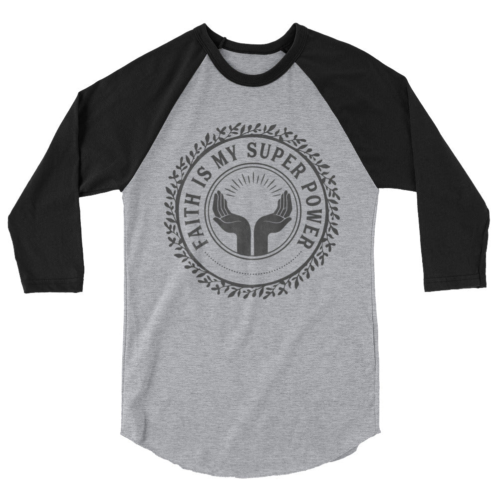 Faith is My Super Power 3/4 sleeve raglan shirt