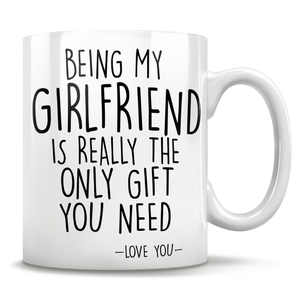 Being My Girlfriend Is Really The Only Gift You Need - Love You - Mug