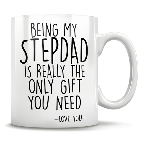 Image of Being My Stepdad Is Really The Only Gift You Need - Love You - Mug