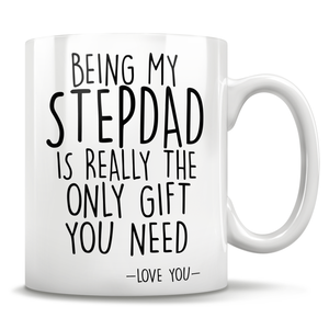 Being My Stepdad Is Really The Only Gift You Need - Love You - Mug