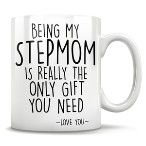 Being My Stepmom Is Really The Only Gift You Need - Love You - Mug