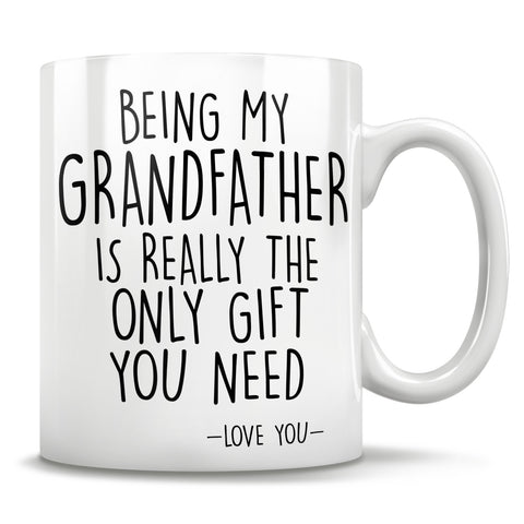 Image of Being My Grandfather Is Really The Only Gift You Need - Love You - Mug