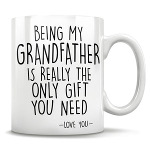 Being My Grandfather Is Really The Only Gift You Need - Love You - Mug