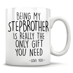 Being My Stepbrother Is Really The Only Gift You Need - Love You - Mug