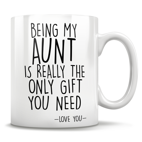 Image of Being My Aunt Is Really The Only Gift You Need - Love You - Mug