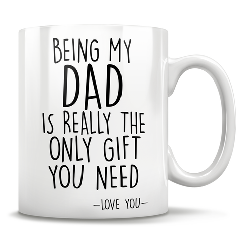 Image of Being My Dad Is Really The Only Gift You Need - Love You - Mug