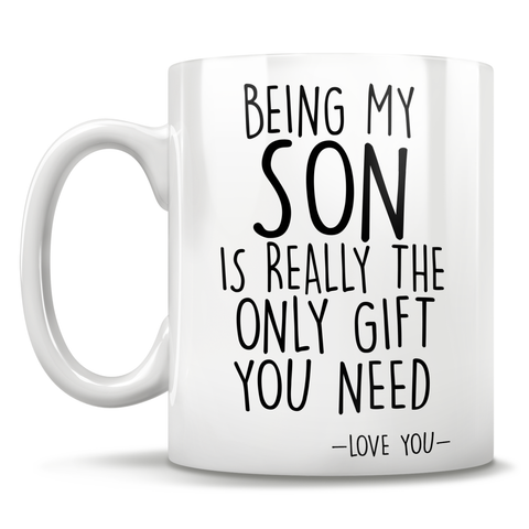 Being My Son Is Really The Only Gift You Need - Love You - Mug