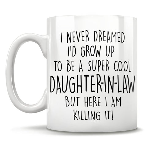 Image of I Never Dreamed I'd Grow Up To Be A Super Cool Daughter-In-Law But Here I Am Killing It! Mug