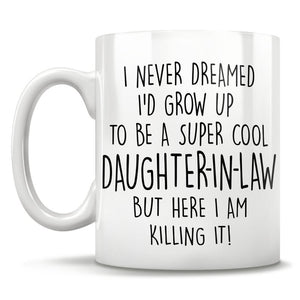 I Never Dreamed I'd Grow Up To Be A Super Cool Daughter-In-Law But Here I Am Killing It! Mug