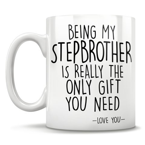 Image of Being My Stepbrother Is Really The Only Gift You Need - Love You - Mug