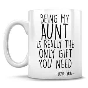 Being My Aunt Is Really The Only Gift You Need - Love You - Mug