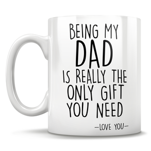 Being My Dad Is Really The Only Gift You Need - Love You - Mug