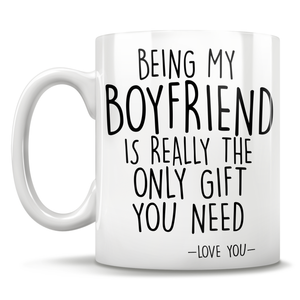 Being My Boyfriend Is Really The Only Gift You Need - Love You - Mug