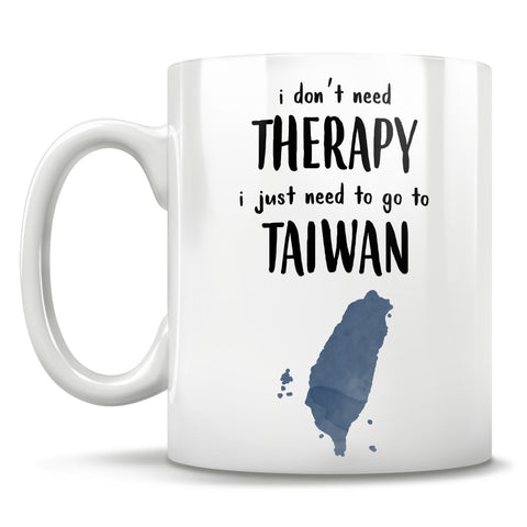 Image of I Don't Need Therapy I Just Need To Go To Taiwan - Mug