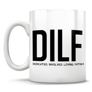 DILF - Dedicated. Involved. Loving. Father. - Mug