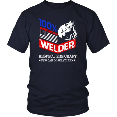 100% American Welder Respect The Craft Few Can Do What I Can