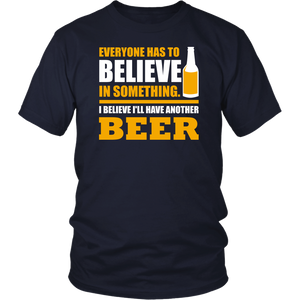 Everyone Has To Believe In Something I Believe I'll Have Another Beer