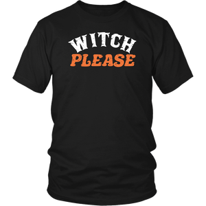 Witch Please - Halloween Shirt!