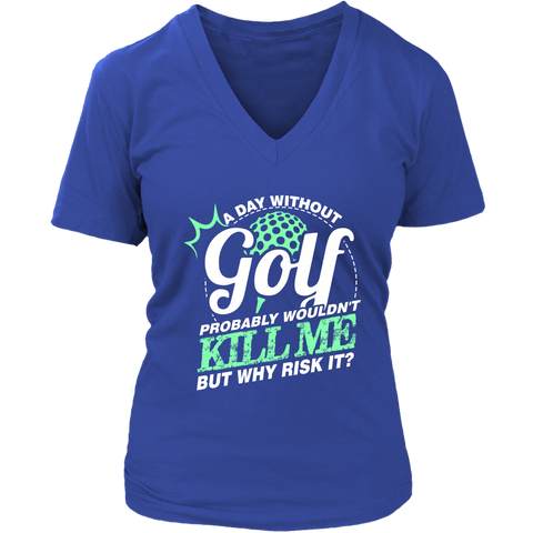 A Day Without Golf Probably Wouldn't Kill Me But Why Risk It?