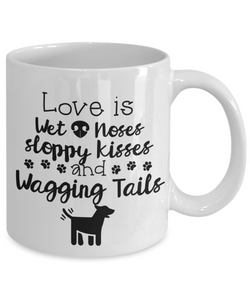 Love Is Wet Noses, Sloppy Kisses And Wagging Tails , Mug