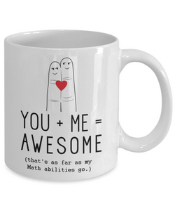 You + Me = Awesome That's As Far As My Math Abilities Go, Mug