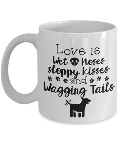 Image of Love Is Wet Noses, Sloppy Kisses And Wagging Tails , Mug