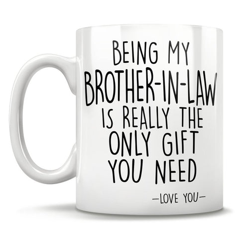 Being My Brother-In-Law Is Really The Only Gift You Need - Love You - Mug