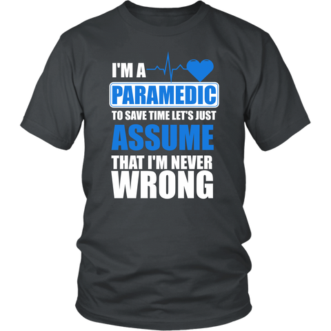 I'm A Paramedic To Save Time Let's Just Assume That I'm Never Wrong
