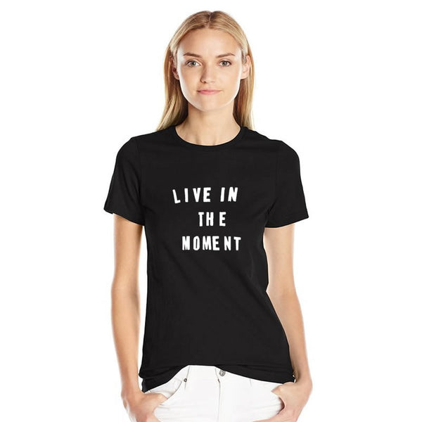 Live in the moment Women T-shirt