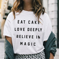 Eat Cake Love Deeply Believe in Magic Tee-C054