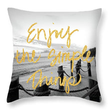 Enjoy The Simple Things Throw Pillow