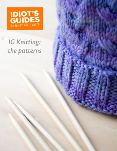 Idiot's Guide Knitting: The Patterns Part I