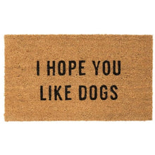 Load image into Gallery viewer, I Hope You Like Dogs Doormat