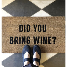 Load image into Gallery viewer, Did You Bring Wine? Doormat