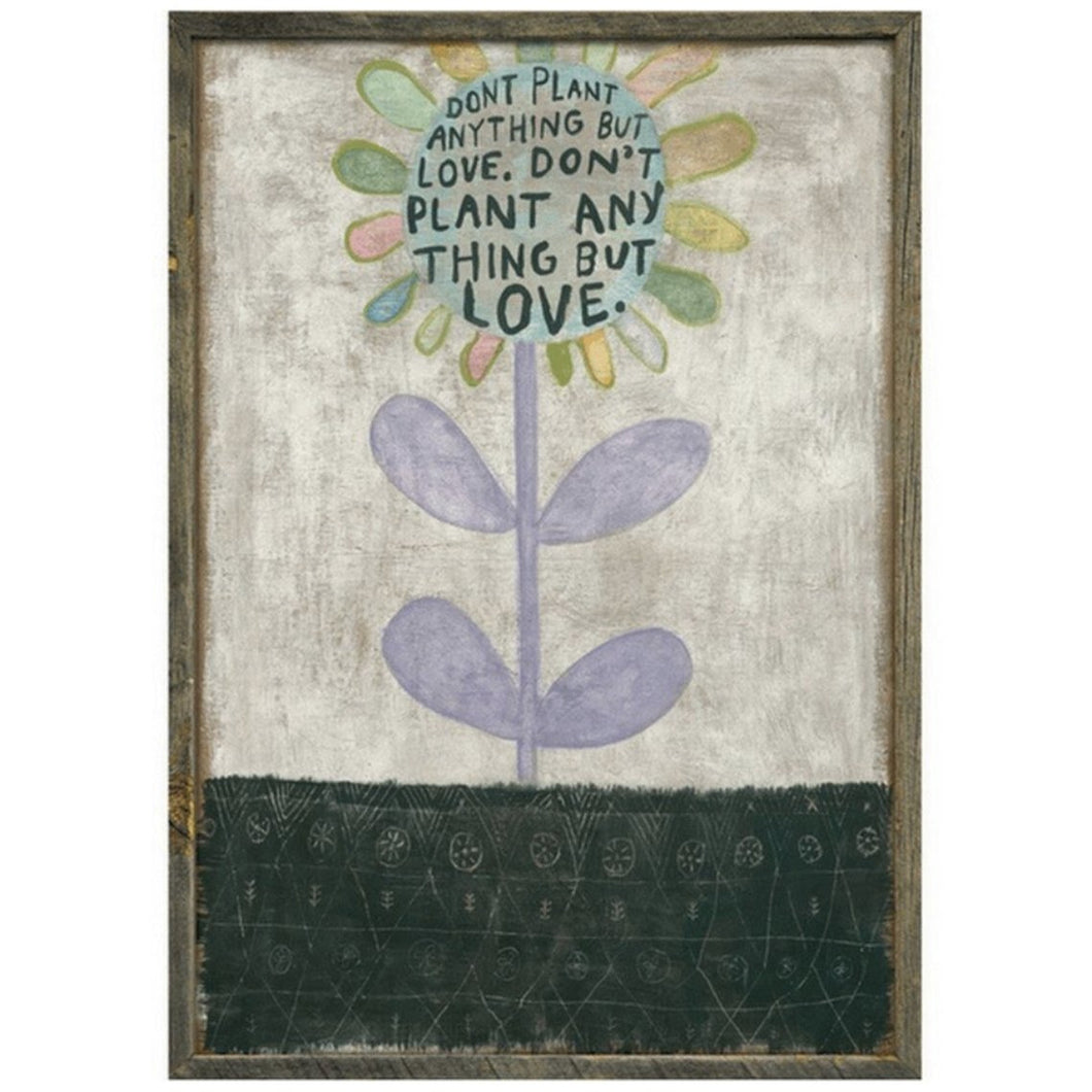 Don't Plant Anything But Love Wall Art