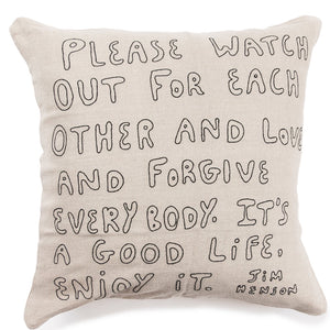 "stonewashed canvas pillow with Jim Henson quote, farmhouse rustic style .  Square cream colored canvas pillow with words that read, ""Please watch out for each other and love and forgive everybody.  It's a good life, enjoy it, Jim Henson.""  rustic neutral style sugarboo pillow"
