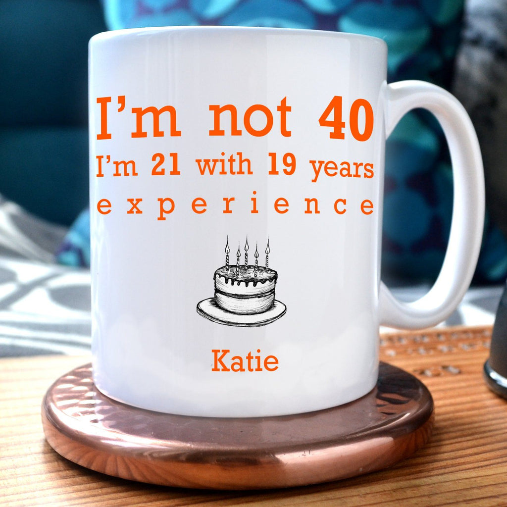 A Personalised White Mug With The Message Im Not 40
