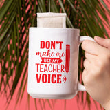 "Personalised ""don't make me use my teacher voice"" large mug in red."
