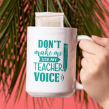 "Personalised ""don't make me use my teacher voice"" large mug in turquoise."